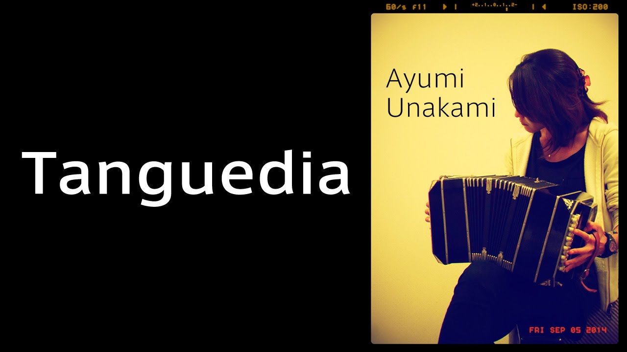演奏動画:タンゲディア(ピアソラ)〜 – Tanguedia ( Astor Piazzolla ) / Ayumi Unakami